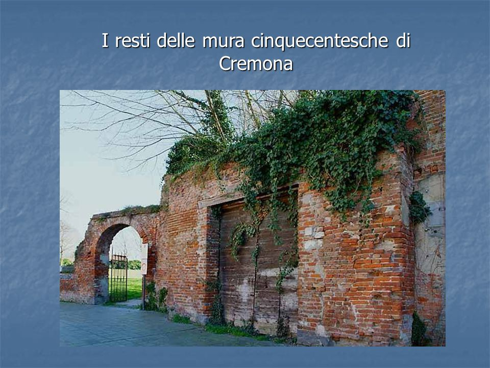 I resti delle mura cinquecentesche di Cremona
