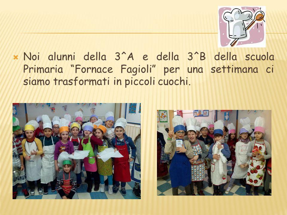 Noi alunni della 3^A e della 3^B della scuola Primaria Fornace Fagioli per una settimana ci siamo trasformati in piccoli cuochi.