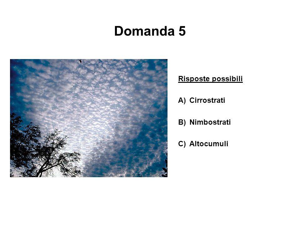 Domanda 5 Risposte possibili A) Cirrostrati B) Nimbostrati