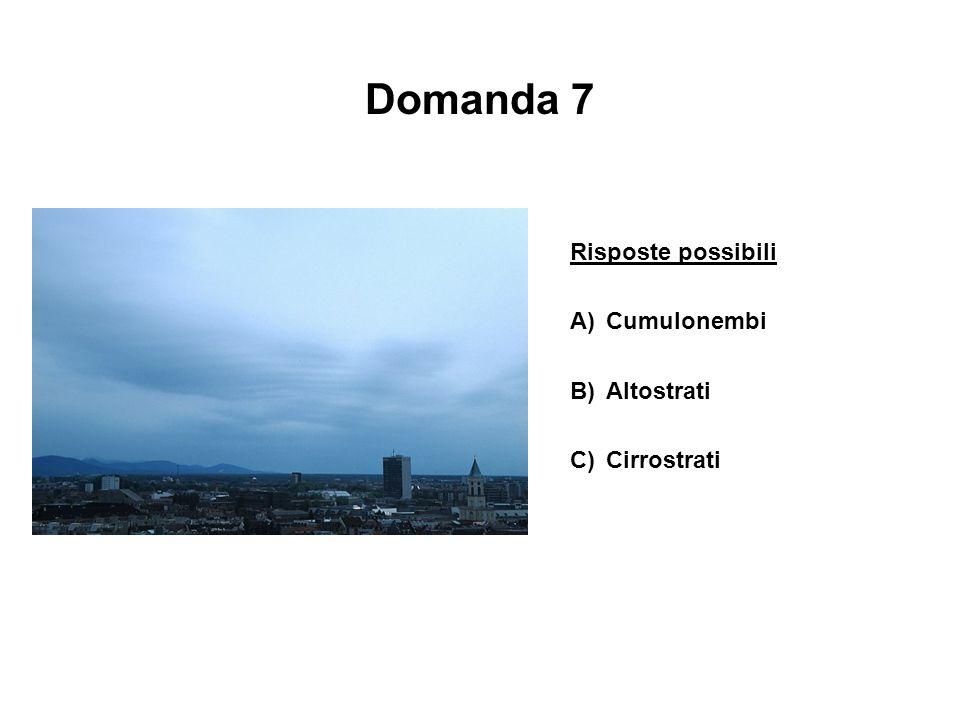 Domanda 7 Risposte possibili A) Cumulonembi B) Altostrati