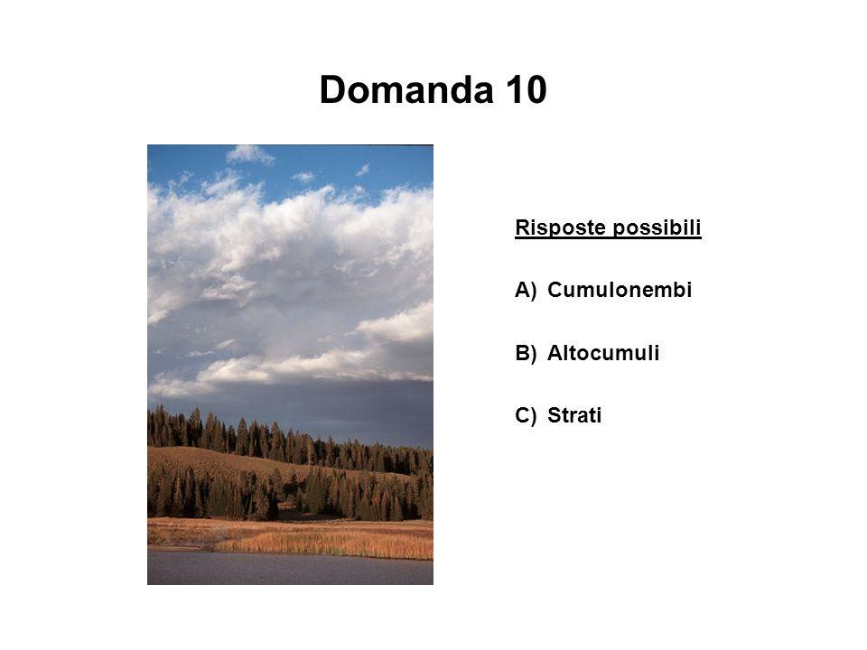 Domanda 10 Risposte possibili A) Cumulonembi B) Altocumuli C) Strati