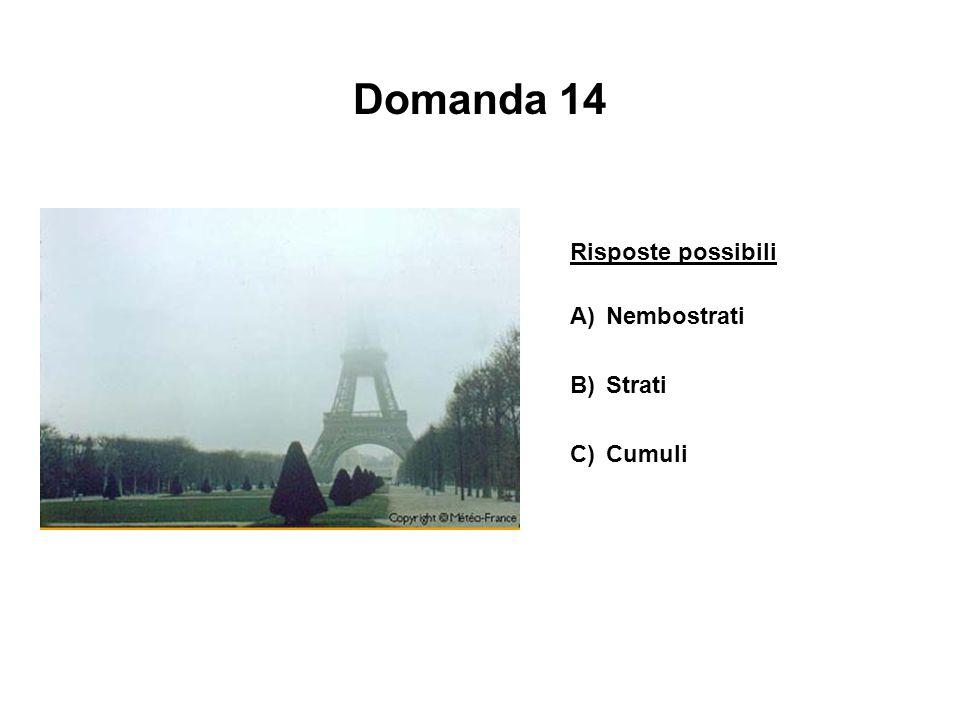 Domanda 14 Risposte possibili A) Nembostrati B) Strati C) Cumuli