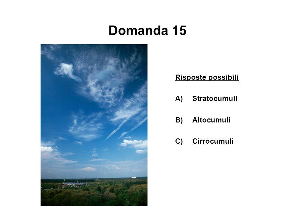 Domanda 15 Risposte possibili A) Stratocumuli Altocumuli