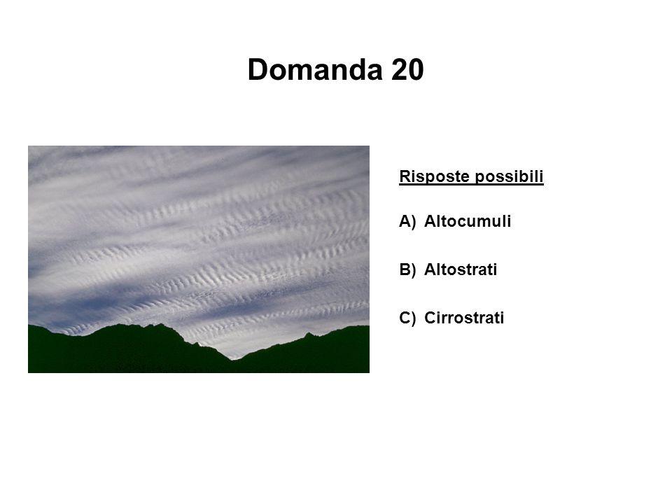 Domanda 20 Risposte possibili A) Altocumuli B) Altostrati