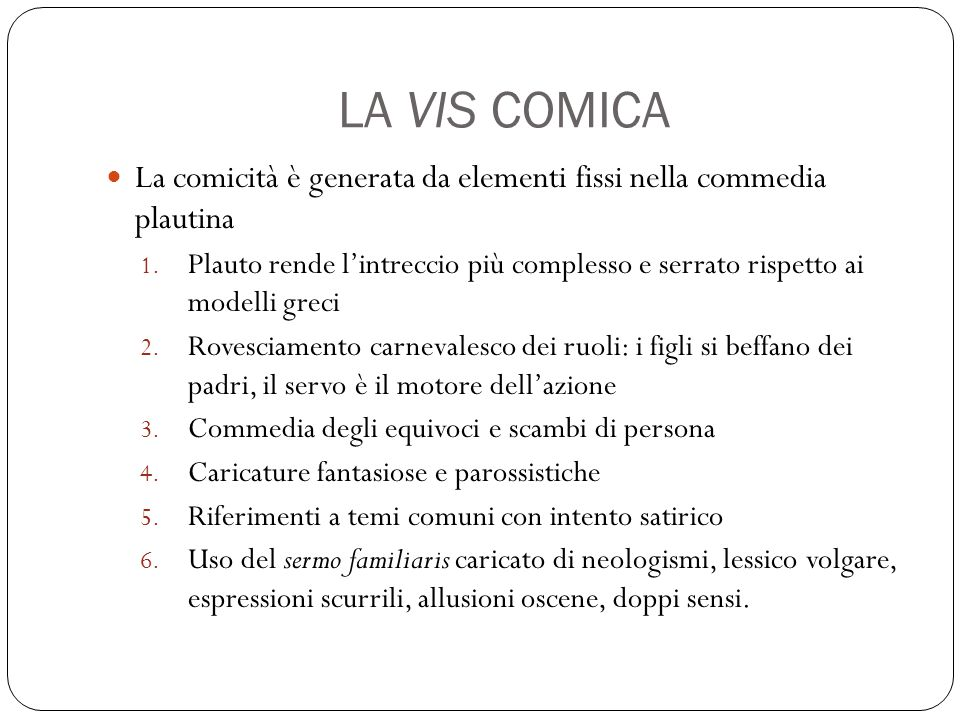 LA VIS COMICA La comicità è generata da elementi fissi nella commedia plautina.
