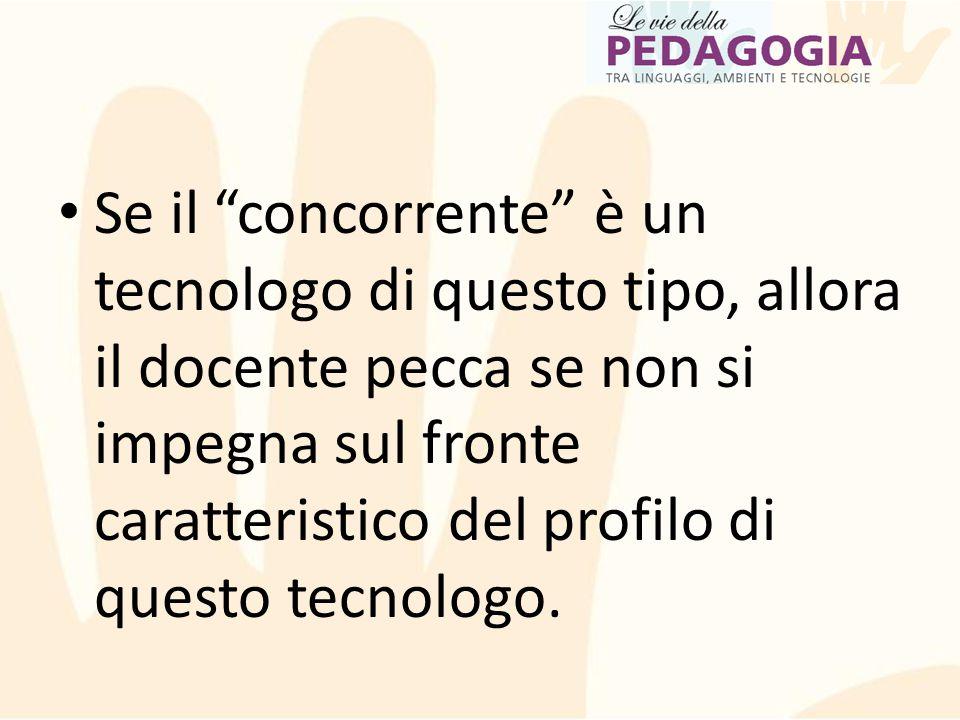 Se il concorrente è un tecnologo di questo tipo, allora il docente pecca se non si impegna sul fronte caratteristico del profilo di questo tecnologo.