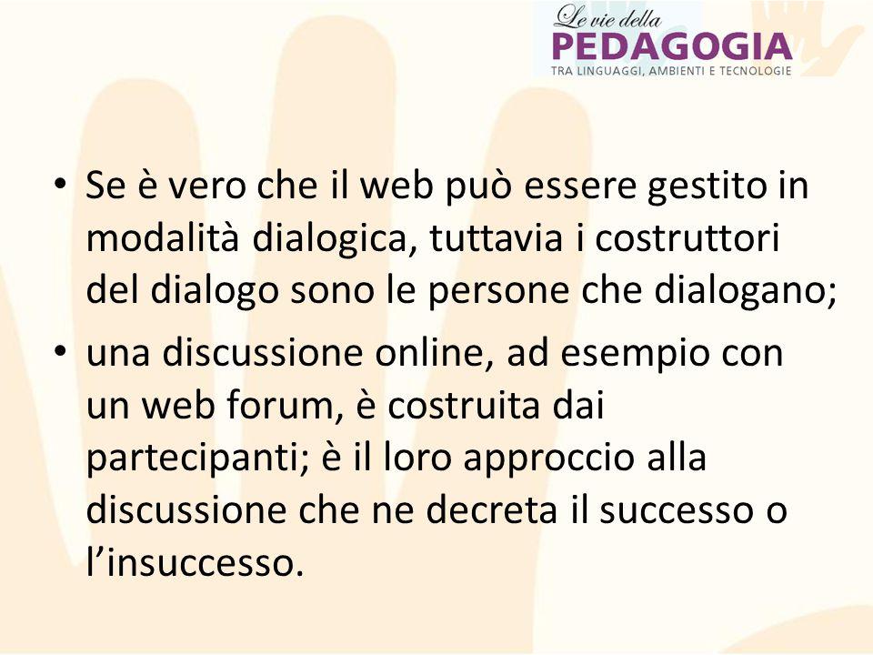 Se è vero che il web può essere gestito in modalità dialogica, tuttavia i costruttori del dialogo sono le persone che dialogano;