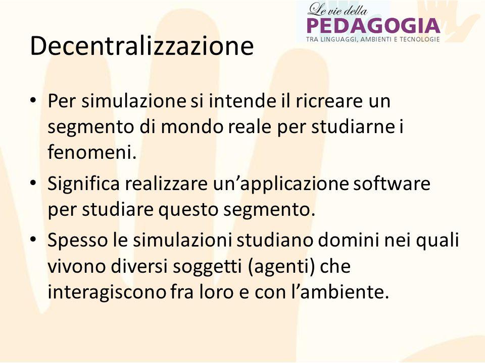 Decentralizzazione Per simulazione si intende il ricreare un segmento di mondo reale per studiarne i fenomeni.