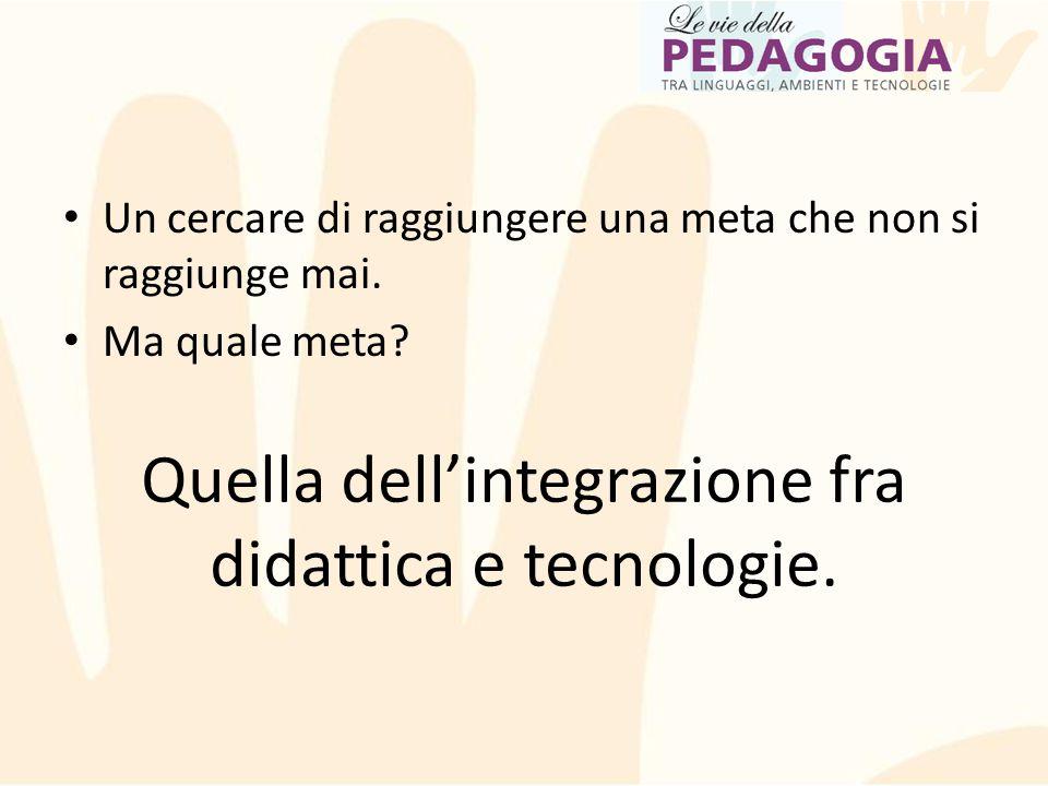 Quella dell'integrazione fra didattica e tecnologie.