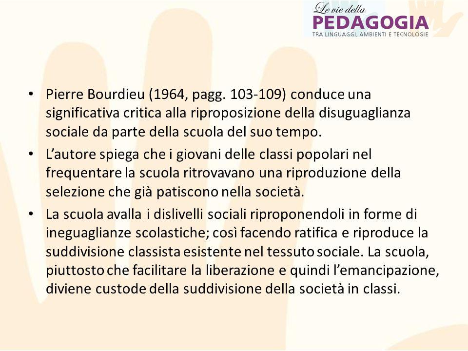 Pierre Bourdieu (1964, pagg. 103-109) conduce una significativa critica alla riproposizione della disuguaglianza sociale da parte della scuola del suo tempo.