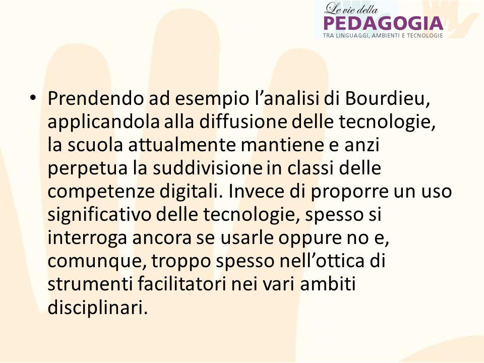 Prendendo ad esempio l'analisi di Bourdieu, applicandola alla diffusione delle tecnologie, la scuola attualmente mantiene e anzi perpetua la suddivisione in classi delle competenze digitali.