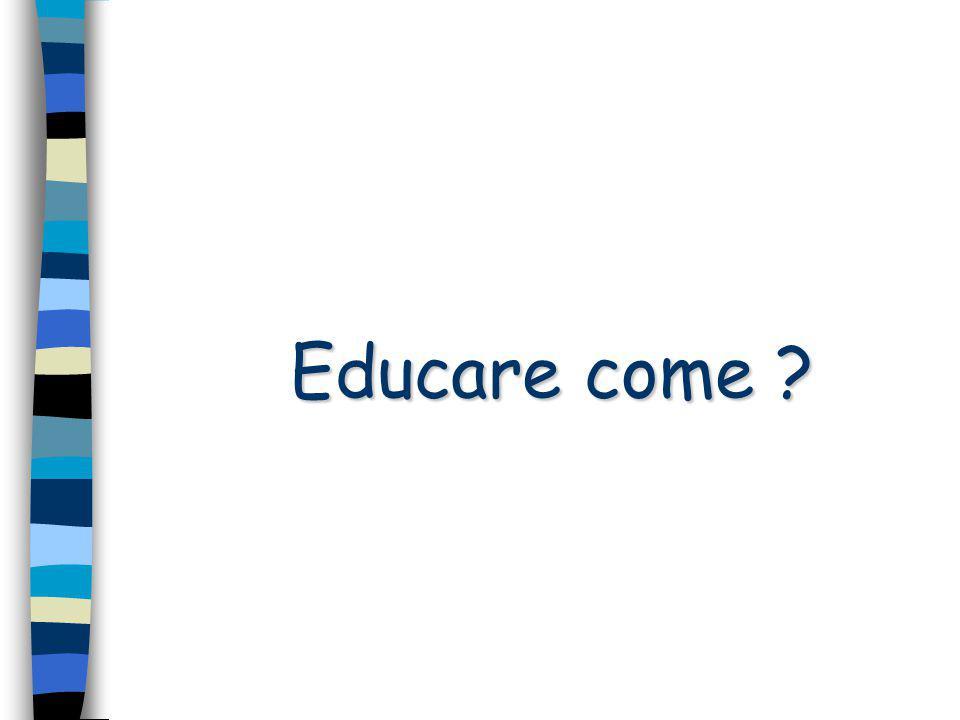 Educare come