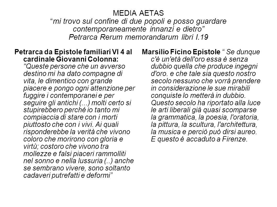 MEDIA AETAS mi trovo sul confine di due popoli e posso guardare contemporaneamente innanzi e dietro Petrarca Rerum memorandarum libri I.19
