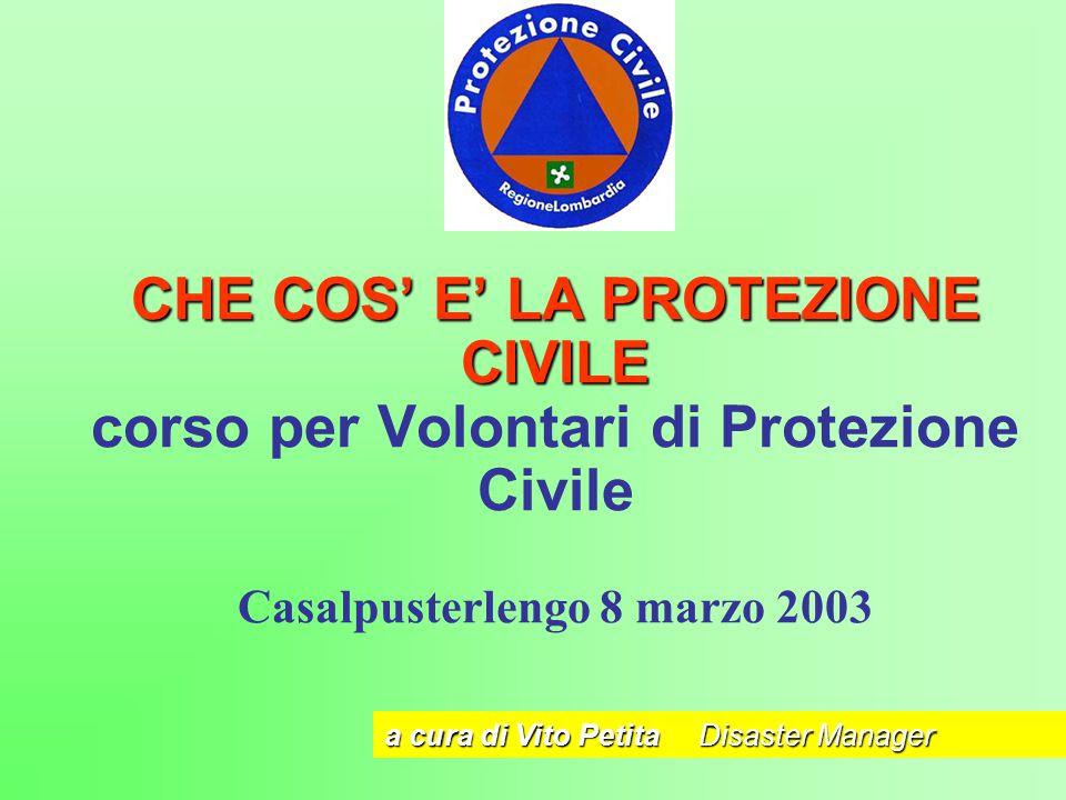 CHE COS' E' LA PROTEZIONE CIVILE corso per Volontari di Protezione Civile Casalpusterlengo 8 marzo 2003