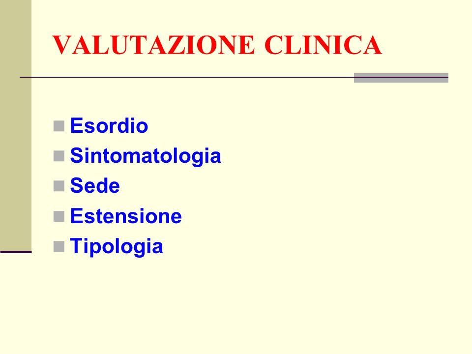 VALUTAZIONE CLINICA Esordio Sintomatologia Sede Estensione Tipologia