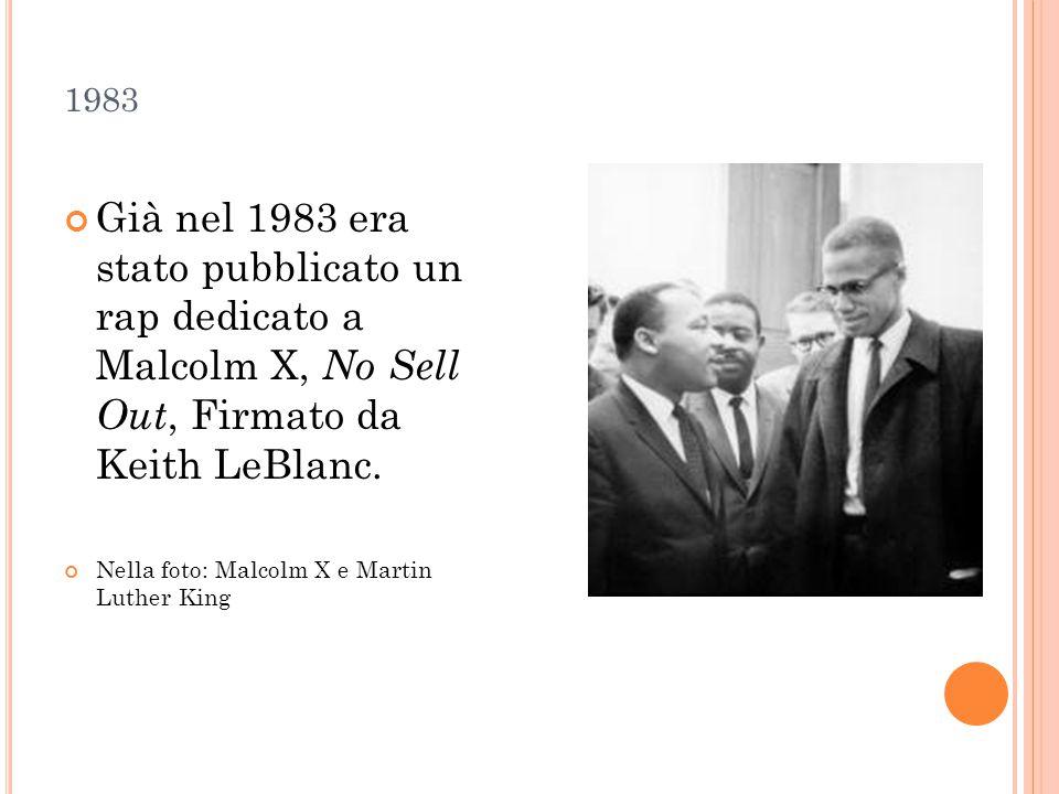 1983 Già nel 1983 era stato pubblicato un rap dedicato a Malcolm X, No Sell Out, Firmato da Keith LeBlanc.