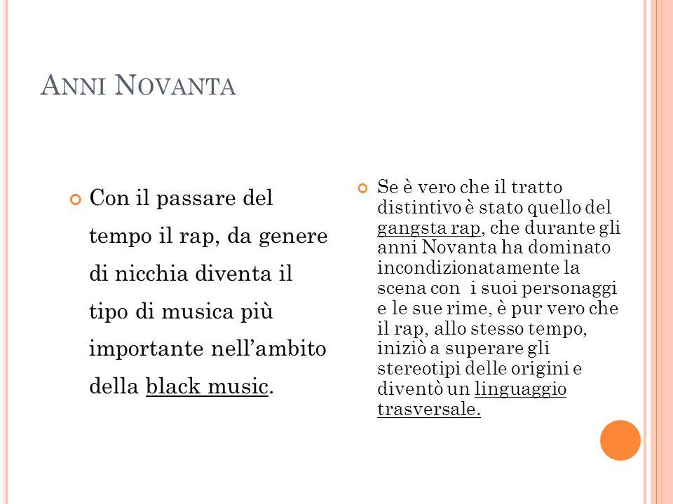 Anni Novanta Con il passare del tempo il rap, da genere di nicchia diventa il tipo di musica più importante nell'ambito della black music.