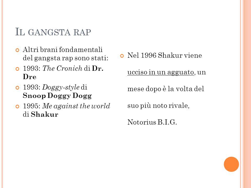Il gangsta rap Altri brani fondamentali del gangsta rap sono stati: