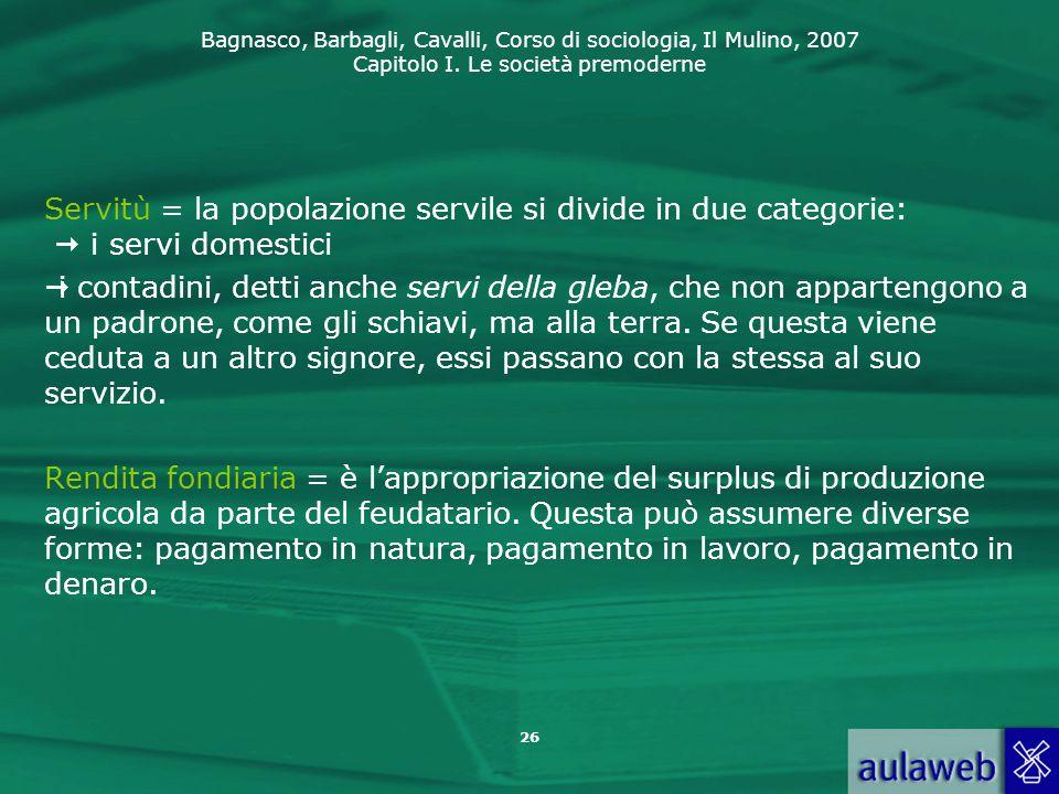 Servitù = la popolazione servile si divide in due categorie:  i servi domestici