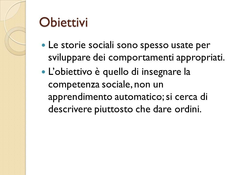 Obiettivi Le storie sociali sono spesso usate per sviluppare dei comportamenti appropriati.