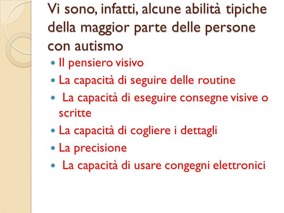 Vi sono, infatti, alcune abilità tipiche della maggior parte delle persone con autismo