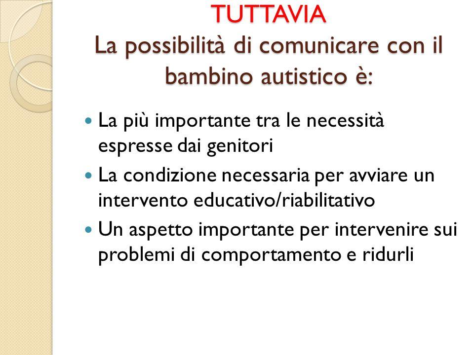 TUTTAVIA La possibilità di comunicare con il bambino autistico è:
