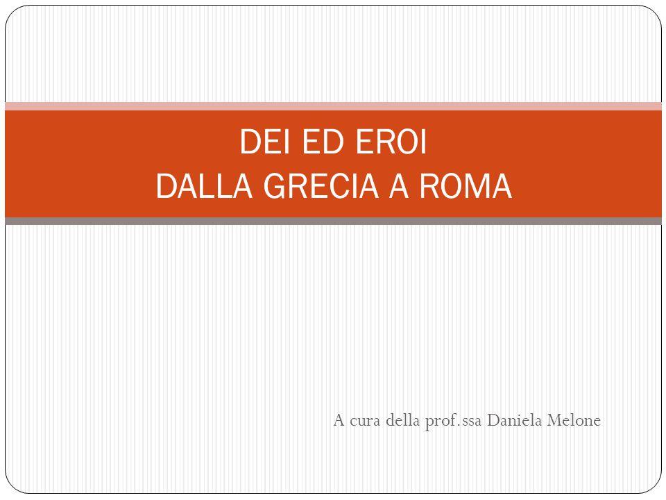 DEI ED EROI DALLA GRECIA A ROMA