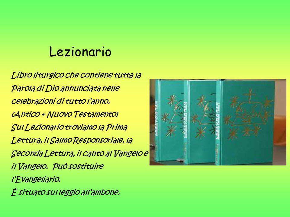 Lezionario Libro liturgico che contiene tutta la Parola di Dio annunciata nelle celebrazioni di tutto l'anno.