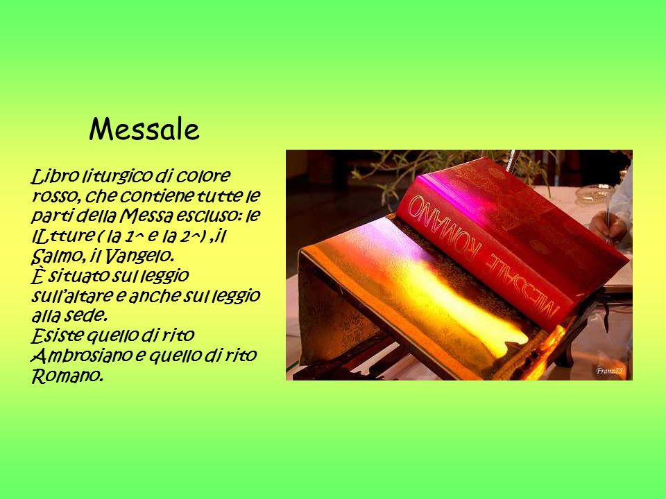 Messale Libro liturgico di colore rosso, che contiene tutte le parti della Messa escluso: le lLtture ( la 1^ e la 2^) ,il Salmo, il Vangelo.