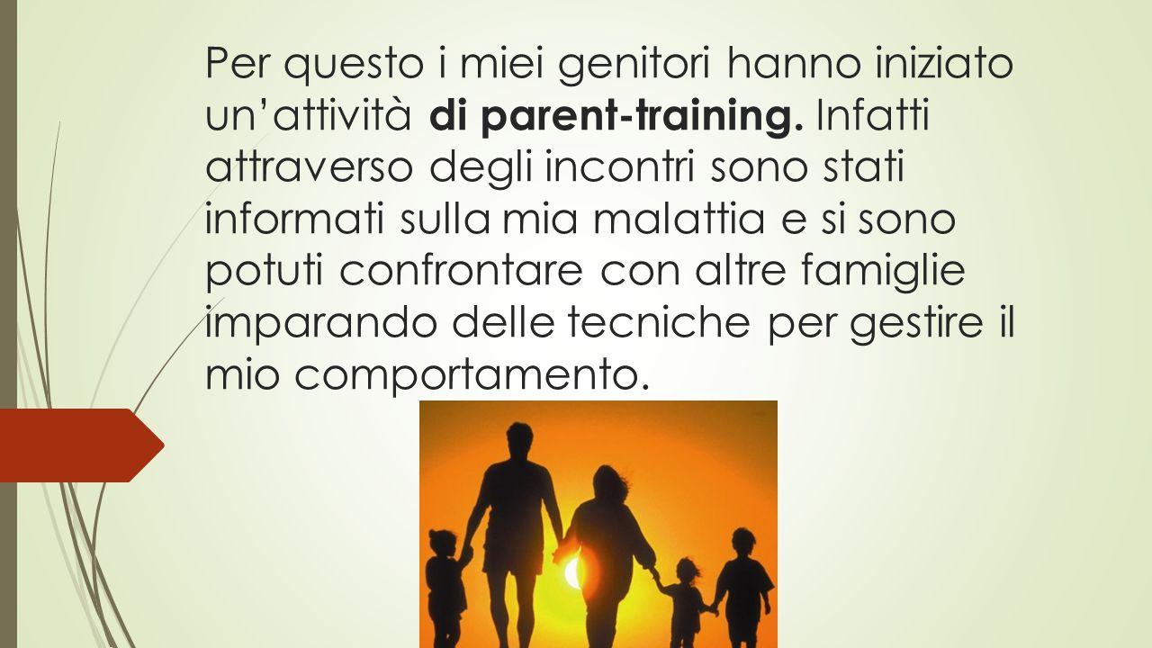 Per questo i miei genitori hanno iniziato un'attività di parent-training.