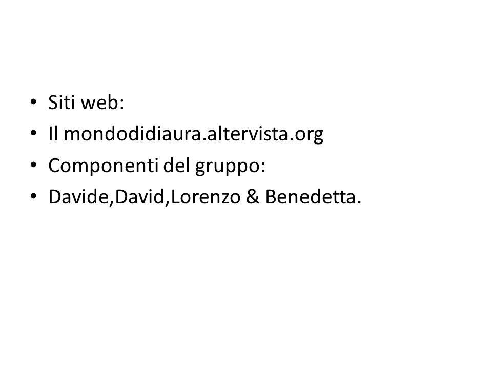 Siti web: Il mondodidiaura.altervista.org Componenti del gruppo: Davide,David,Lorenzo & Benedetta.