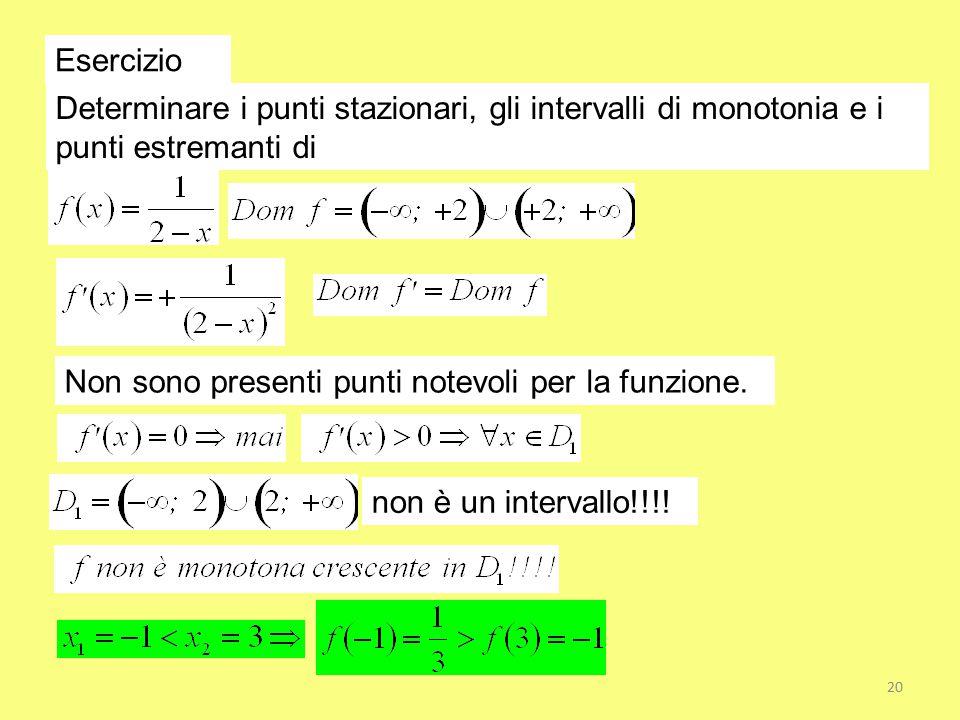 Esercizio Determinare i punti stazionari, gli intervalli di monotonia e i. punti estremanti di. Non sono presenti punti notevoli per la funzione.