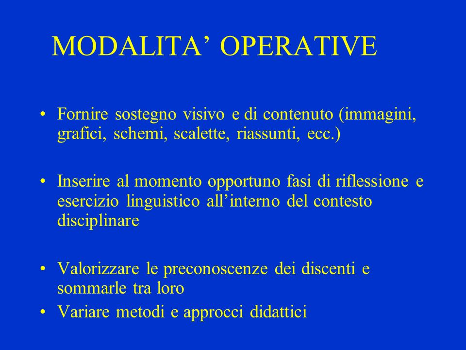 MODALITA' OPERATIVE Fornire sostegno visivo e di contenuto (immagini, grafici, schemi, scalette, riassunti, ecc.)