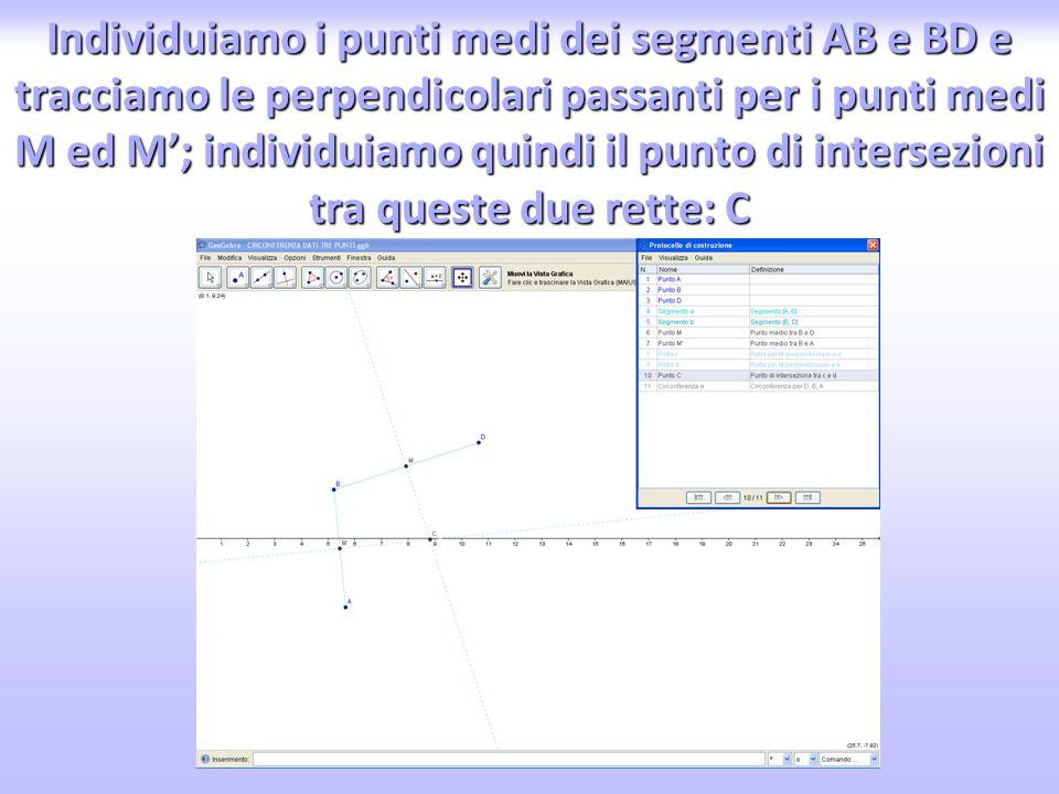 Individuiamo i punti medi dei segmenti AB e BD e tracciamo le perpendicolari passanti per i punti medi M ed M'; individuiamo quindi il punto di intersezioni tra queste due rette: C