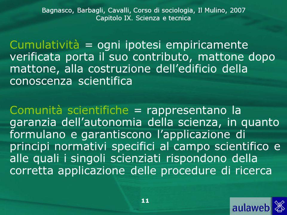 Cumulatività = ogni ipotesi empiricamente verificata porta il suo contributo, mattone dopo mattone, alla costruzione dell'edificio della conoscenza scientifica
