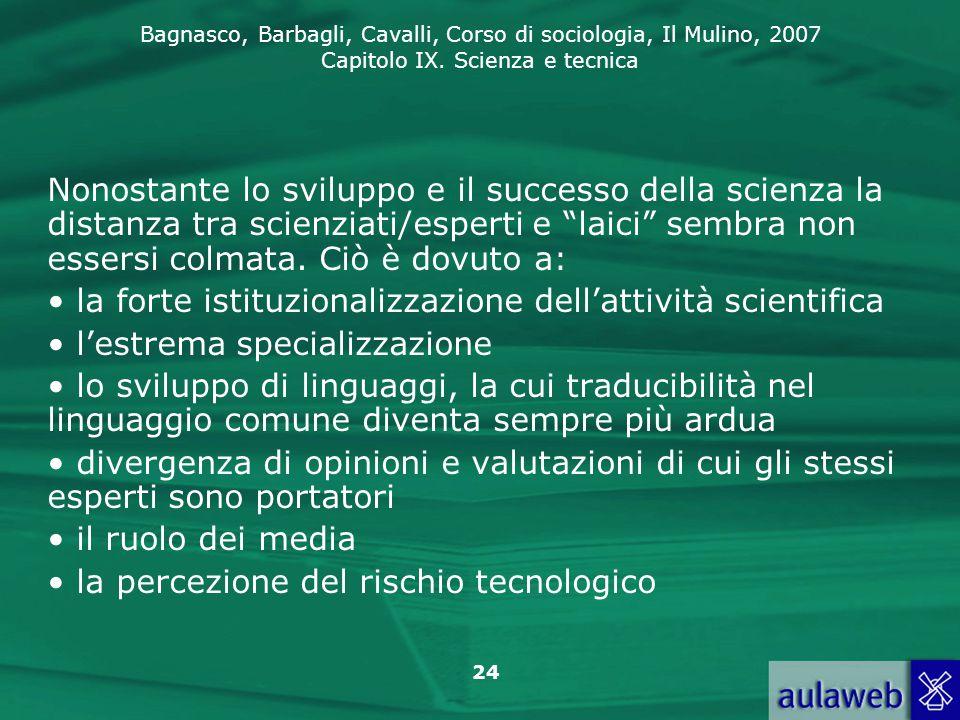 Nonostante lo sviluppo e il successo della scienza la distanza tra scienziati/esperti e laici sembra non essersi colmata. Ciò è dovuto a: