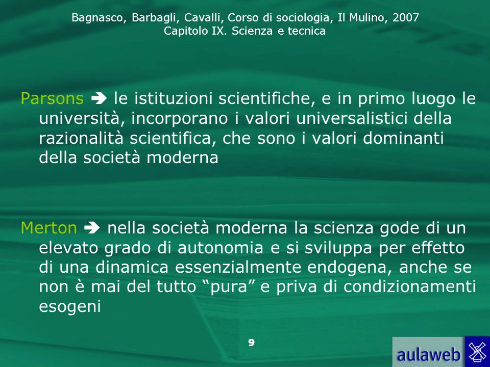 Parsons  le istituzioni scientifiche, e in primo luogo le università, incorporano i valori universalistici della razionalità scientifica, che sono i valori dominanti della società moderna