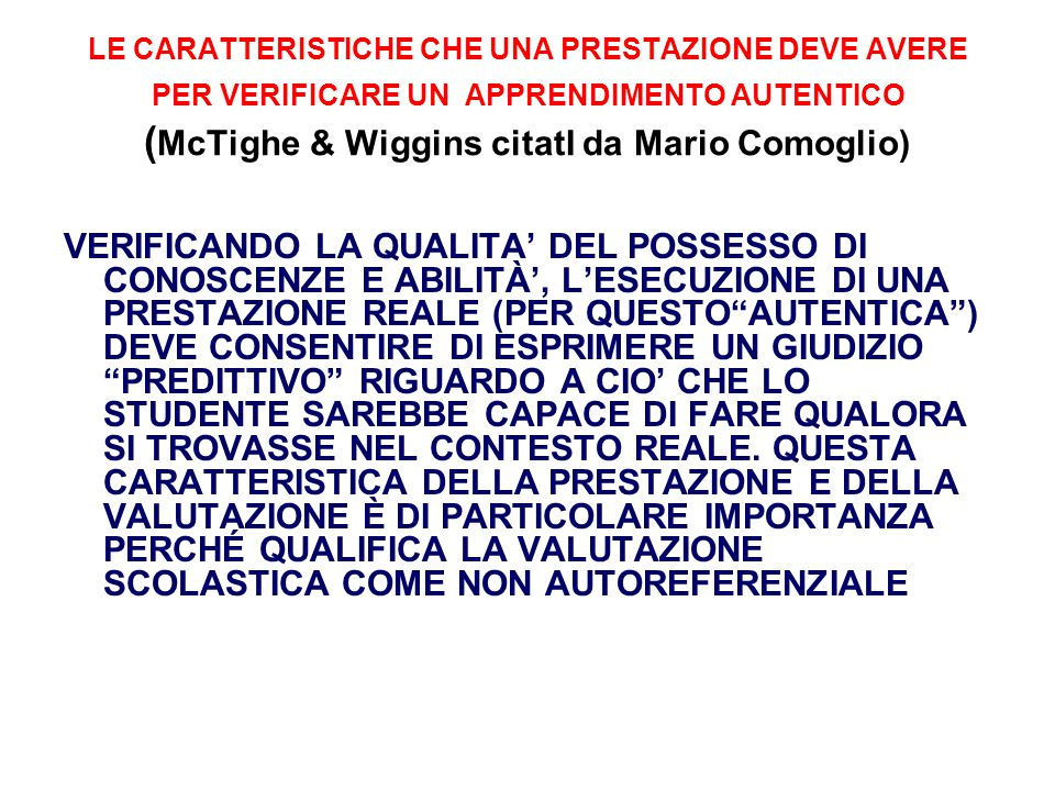 LE CARATTERISTICHE CHE UNA PRESTAZIONE DEVE AVERE PER VERIFICARE UN APPRENDIMENTO AUTENTICO (McTighe & Wiggins citatI da Mario Comoglio)