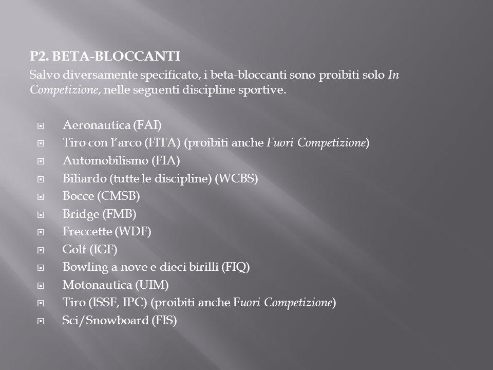 P2. BETA-BLOCCANTI Salvo diversamente specificato, i beta-bloccanti sono proibiti solo In Competizione, nelle seguenti discipline sportive.