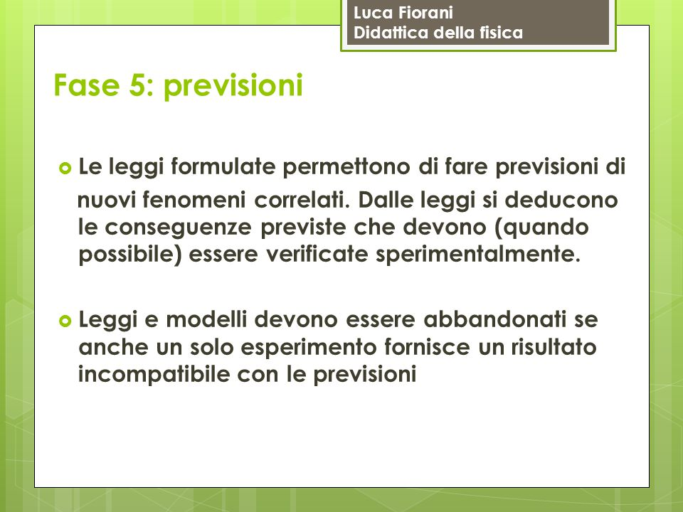 Fase 5: previsioni Le leggi formulate permettono di fare previsioni di