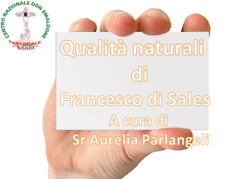 Qualità naturali di Francesco di Sales A cura di Sr Aurelia Parlangeli