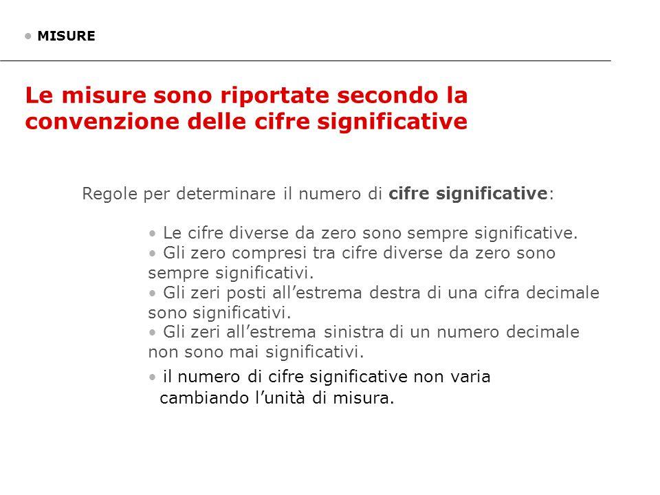 • MISURE Le misure sono riportate secondo la convenzione delle cifre significative. Regole per determinare il numero di cifre significative: