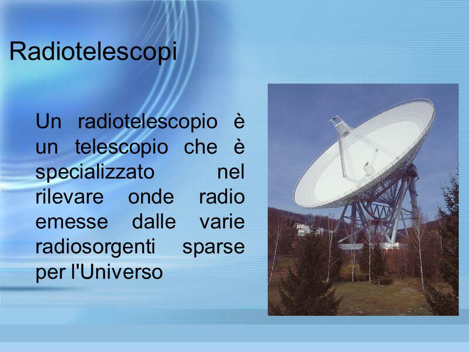 Radiotelescopi Un radiotelescopio è un telescopio che è specializzato nel rilevare onde radio emesse dalle varie radiosorgenti sparse per l Universo.