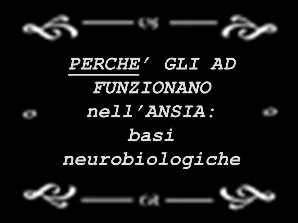 PERCHE' GLI AD FUNZIONANO nell'ANSIA: basi neurobiologiche