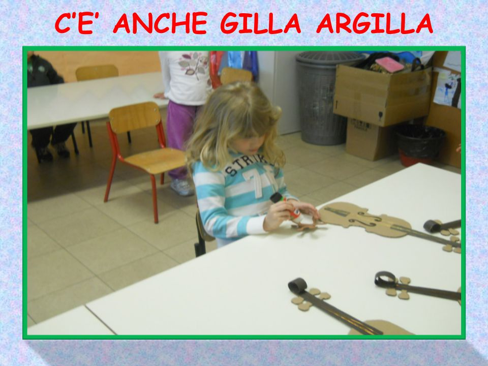 C'E' ANCHE GILLA ARGILLA