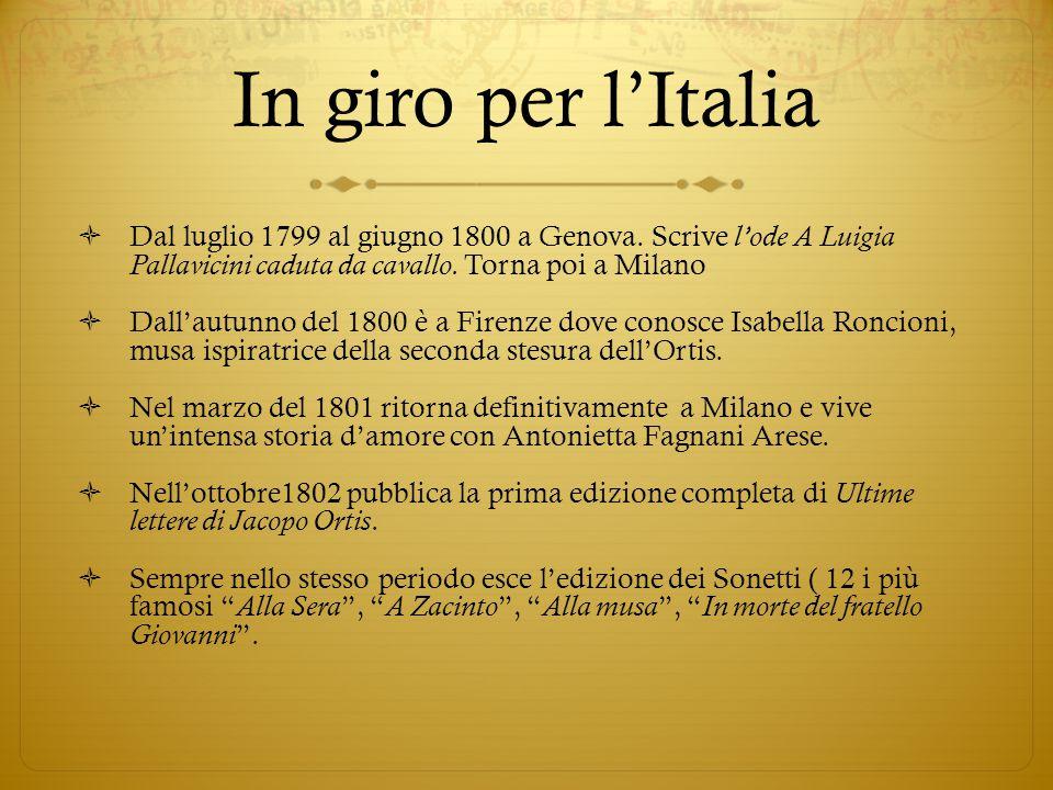 In giro per l'Italia Dal luglio 1799 al giugno 1800 a Genova. Scrive l'ode A Luigia Pallavicini caduta da cavallo. Torna poi a Milano.