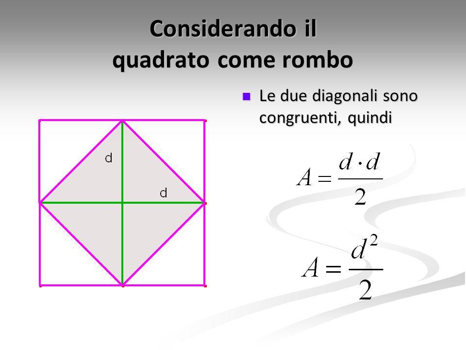 Considerando il quadrato come rombo