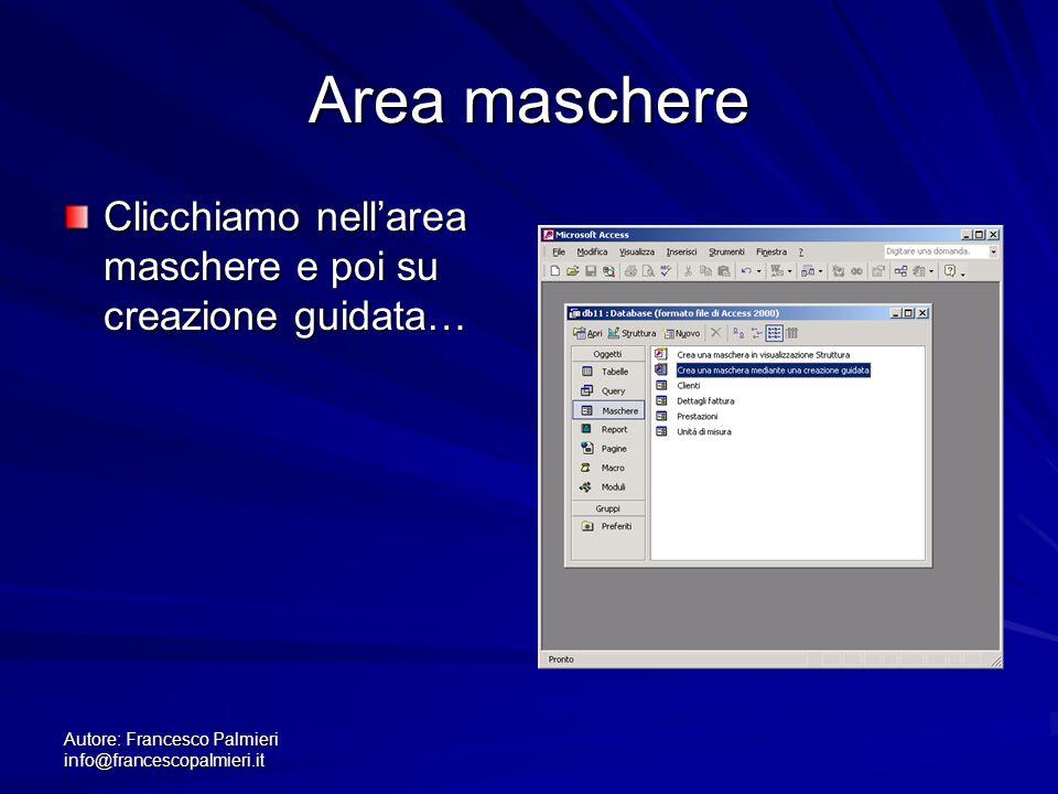 Area maschere Clicchiamo nell'area maschere e poi su creazione guidata… Autore: Francesco Palmieri info@francescopalmieri.it.
