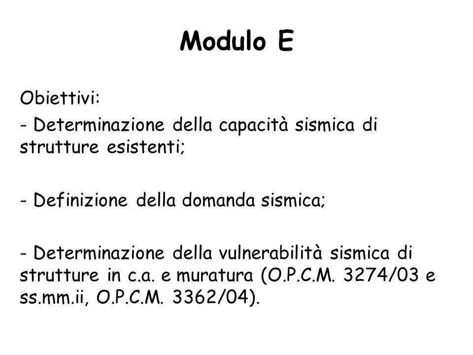 Modulo E Obiettivi: Determinazione della capacità sismica di strutture esistenti; Definizione della domanda sismica;
