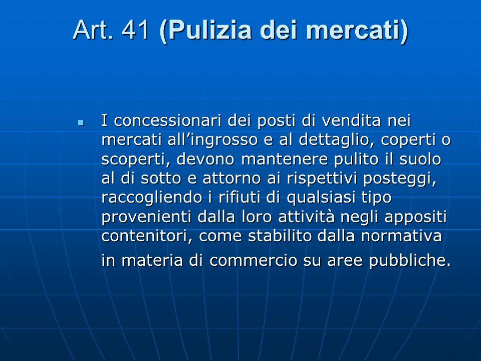 Art. 41 (Pulizia dei mercati)